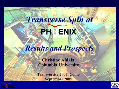 Columbia University Christine Aidala September 2005 Transverse Spin at Results and Prospects Transversity 2005, Como.