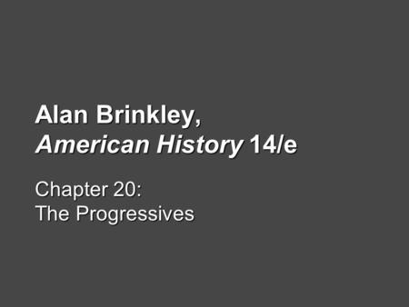 Alan Brinkley, American History 14/e Chapter 20: The Progressives.