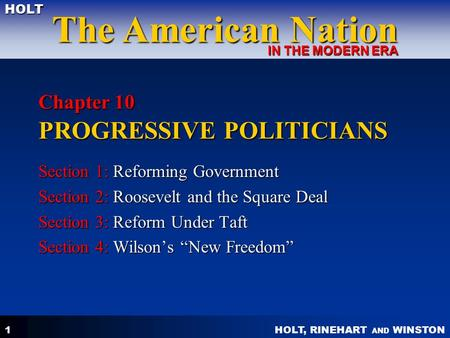 HOLT, RINEHART AND WINSTON The American Nation HOLT IN THE MODERN ERA 1 Chapter 10 PROGRESSIVE POLITICIANS Section 1: Reforming Government Section 2: Roosevelt.