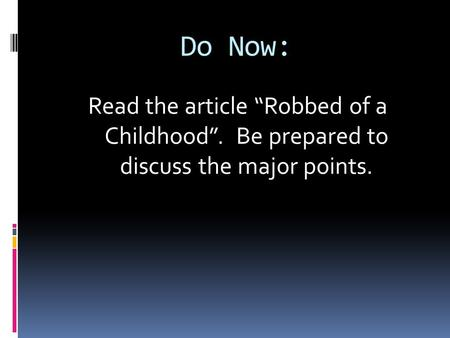 "Do Now: Read the article ""Robbed of a Childhood"". Be prepared to discuss the major points."