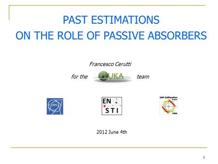1 PAST ESTIMATIONS ON THE ROLE OF PASSIVE ABSORBERS Francesco Cerutti for the team 2012 June 4th.