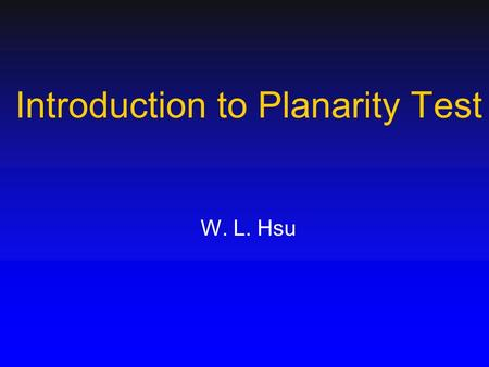 Introduction to Planarity Test W. L. Hsu. 2/21 Plane Graph A plane graph is a graph drawn in the plane in such a way that no two edges intersect –Except.