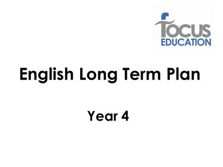 Year 4 English Long Term Plan. Year 4 Objectives: Spoken Language Talk and listen confidently in a wide range of contexts. Ask questions to clarify or.