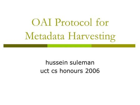 OAI Protocol for Metadata Harvesting hussein suleman uct cs honours 2006.