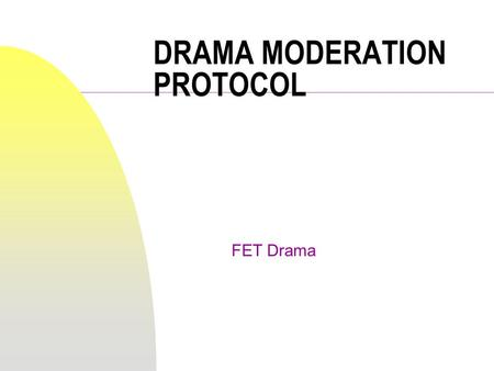 DRAMA MODERATION PROTOCOL FET Drama. Introduction n Circular 128/2002 n Protocol to take effect 2003 n UMALUSI tasked with quality assuring provision.