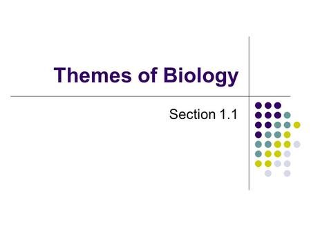 Themes of Biology Section 1.1. Characteristics of Living Organisms Biology is the study of life Zoology is a branch of biology Zoologists study the animal.