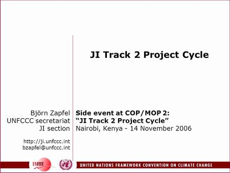 "Björn Zapfel UNFCCC secretariat JI section  JI Track 2 Project Cycle Side event at COP/MOP 2: ""JI Track 2 Project."