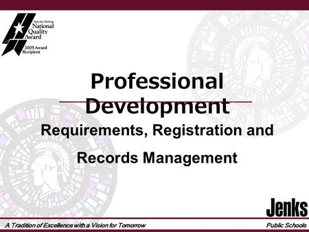 A Tradition of Excellence with a Vision for Tomorrow Public Schools Professional Development Requirements, Registration and Records Management.
