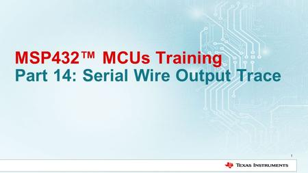 MSP432™ MCUs Training Part 14: Serial Wire Output Trace