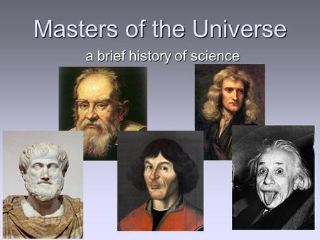 Masters of the Universe a brief history of science.