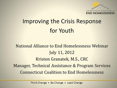 Improving the Crisis Response for Youth National Alliance to End Homelessness Webinar July 11, 2012 Kristen Granatek, M.S., CRC Manager, Technical Assistance.