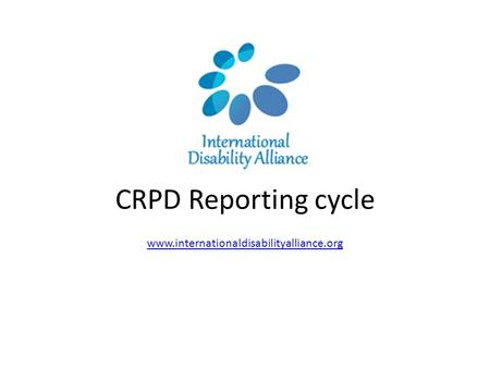 CRPD Reporting cycle www.internationaldisabilityalliance.org.