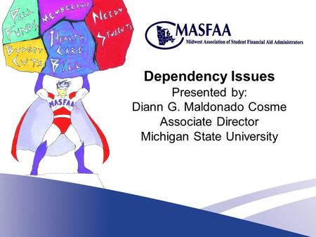 Dependency Issues Presented by: Diann G. Maldonado Cosme Associate Director Michigan State University.