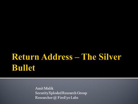 Amit Malik SecurityXploded Research Group FireEye Labs.