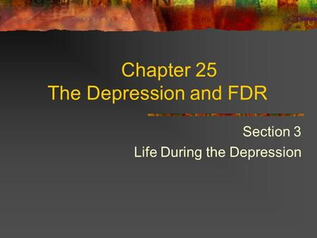 Chapter 25 The Depression and FDR Section 3 Life During the Depression.