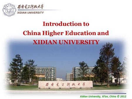 Xidian University, Xi'an, China © 2012 Introduction to China Higher Education and XIDIAN UNIVERSITY.