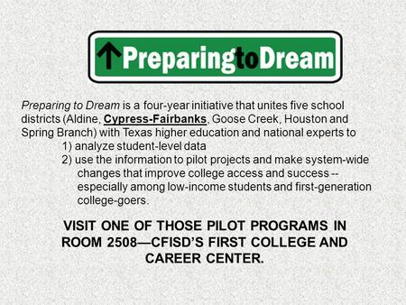 Preparing to Dream is a four-year initiative that unites five school districts (Aldine, Cypress-Fairbanks, Goose Creek, Houston and Spring Branch) with.