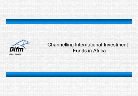 Bifm Capital Channelling International Investment Funds in Africa.