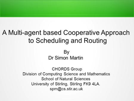 By Dr Simon Martin CHORDS Group Division of Computing Science and Mathematics School of Natural Sciences University of Stirling, Stirling FK9 4LA.