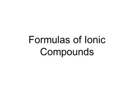 Formulas of Ionic Compounds. An ionic compound is a compound composed of ions. They tend to be combinations of metals and nonmetals. CuSO 4 Copper II.