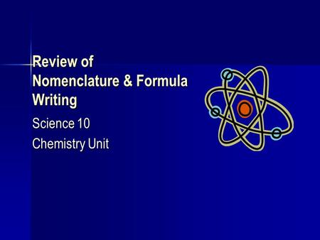 Review of Nomenclature & Formula Writing Science 10 Chemistry Unit.