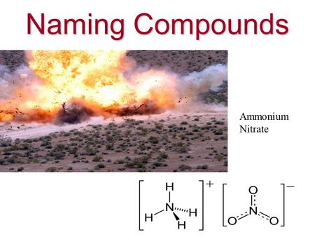 Naming Compounds Ammonium Nitrate 1) Looking at the Periodic Table, determine the number of valence electrons likely for an element. 2)The element will.