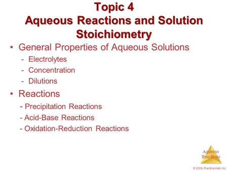 Aqueous Reactions General Properties of Aqueous Solutions -Electrolytes -Concentration -Dilutions Reactions - Precipitation Reactions - Acid-Base Reactions.