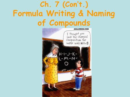 Ch. 7 (Con't.) Formula Writing & Naming of Compounds.