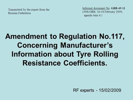 Amendment to Regulation No.117, Concerning Manufacturer's Information about Tyre Rolling Resistance Coefficients. RF experts - 15/02/2009 Informal document.