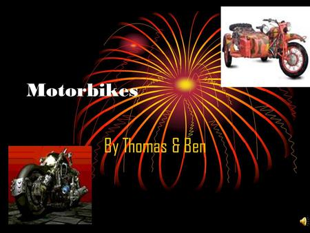 Motorbikes By Thomas & Ben The first motorbikes built In 1869,in France, Pierre & Ernest michaux built the first succesful motorcycle it had a steam.