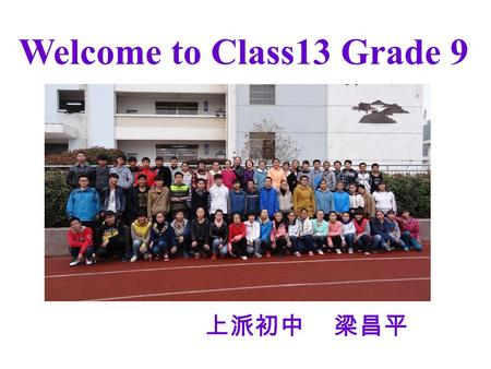 Welcome to Class13 Grade 9 上派初中 梁昌平. Unit 2 We all own English. Module 7 English for you and me.