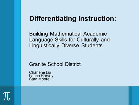 Differentiating Instruction: Building Mathematical Academic Language Skills for Culturally and Linguistically Diverse Students Granite School District.