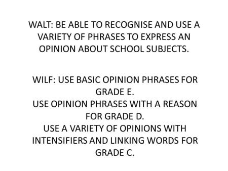 WILF: USE BASIC OPINION PHRASES FOR GRADE E.