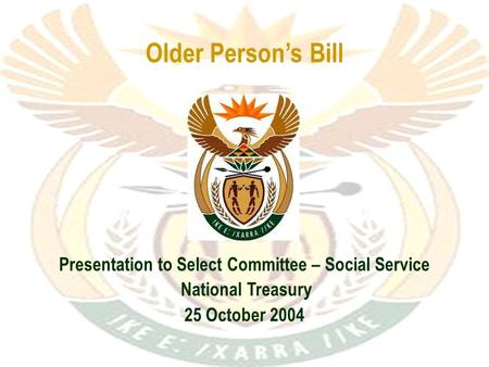 Older Person's Bill Presentation to Select Committee – Social Service National Treasury 25 October 2004.