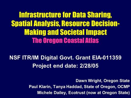 Infrastructure for Data Sharing, Spatial Analysis, Resource Decision- Making and Societal Impact The Oregon Coastal Atlas NSF ITR/IM Digital Govt. Grant.