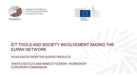ICT TOOLS AND SOCIETY INVOLVEMENT AMONG THE EUPAN NETWORK HIGHLIGHTS FROM THE SURVEY RESULTS TANYA CHETCUTI AND MARCO FICHERA - WORKSHOP EUROPEAN COMMISSION.