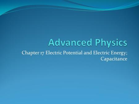 Chapter 17 Electric Potential and Electric Energy; Capacitance.