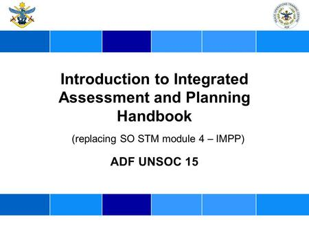 Introduction to Integrated Assessment and Planning Handbook ADF UNSOC 15 (replacing SO STM module 4 – IMPP)