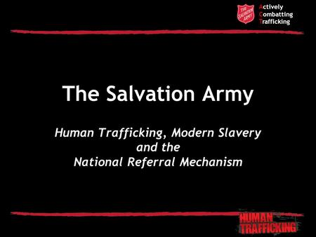 Actively Combatting Trafficking The Salvation Army Human Trafficking, Modern Slavery and the National Referral Mechanism.