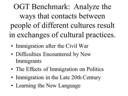 OGT Benchmark: Analyze the ways that contacts between people of different cultures result in exchanges of cultural practices. Immigration after the Civil.