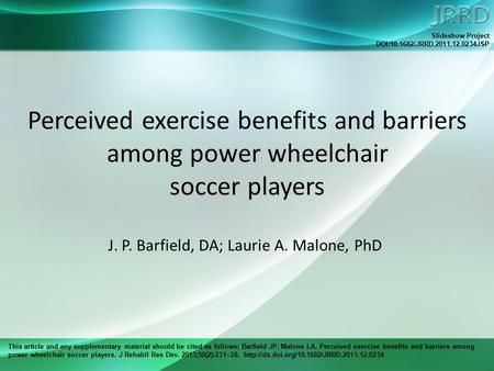 This article and any supplementary material should be cited as follows: Barfield JP, Malone LA. Perceived exercise benefits and barriers among power wheelchair.