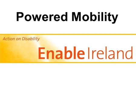Powered Mobility. Overview Introduction Types of powered mobility Outcomes Components of a powered wheelchair Future designs.