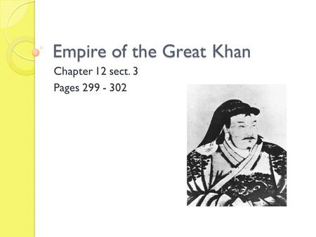 Empire of the Great Khan Chapter 12 sect. 3 Pages 299 - 302.