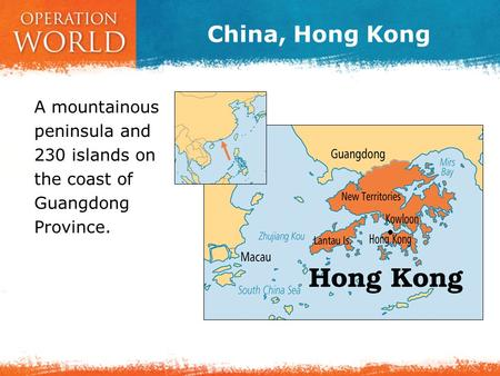 China, Hong Kong A mountainous peninsula and 230 islands on the coast of Guangdong Province.