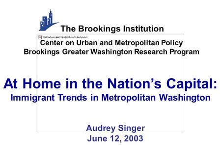At Home in the Nation's Capital: Immigrant Trends in Metropolitan Washington Center on Urban and Metropolitan Policy Brookings Greater Washington Research.