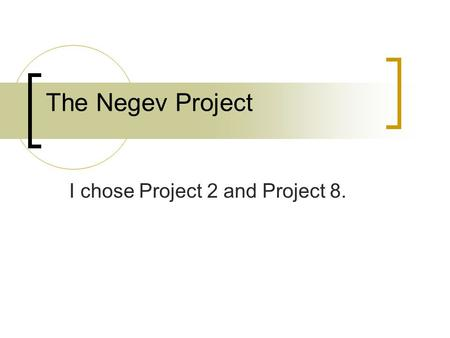 The Negev Project I chose Project 2 and Project 8.