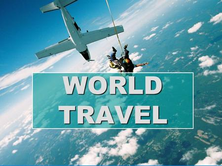 WORLD TRAVEL. Where would you like to travel to? QUESTION OF THE DAY.