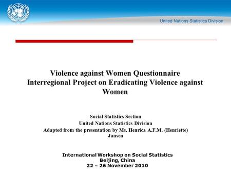 International Workshop on Social Statistics Beijing, China 22 – 26 November 2010 Violence against Women Questionnaire Interregional Project on Eradicating.