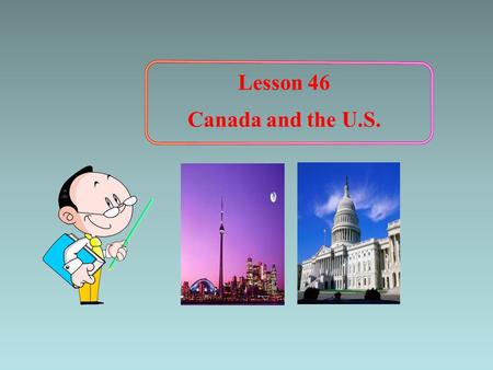 Lesson 46 Canada and the U.S.. a map of Canada Lead-in.