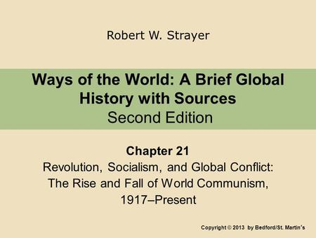 Ways of the World: A Brief Global History with Sources Second Edition Chapter 21 Revolution, Socialism, and Global Conflict: The Rise and Fall of World.